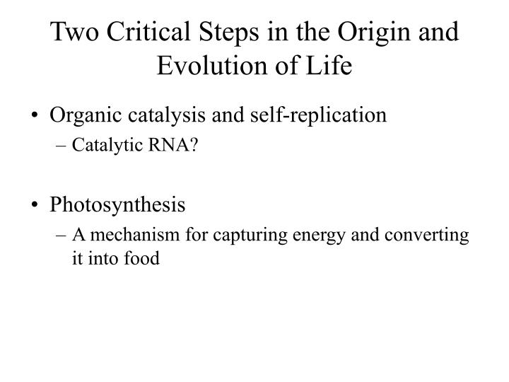 Two Critical Steps in the Origin and Evolution of Life