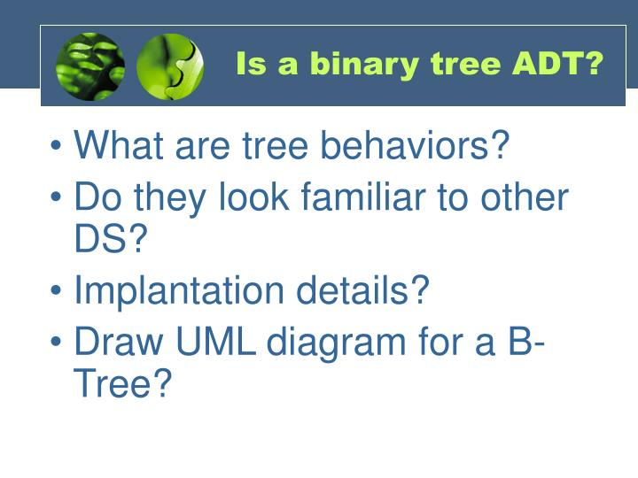 Is a binary tree ADT?