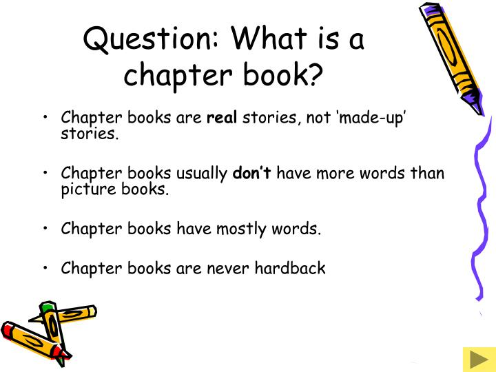 Question: What is a chapter book?