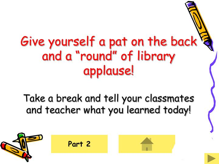 "Give yourself a pat on the back and a ""round"" of library applause!"