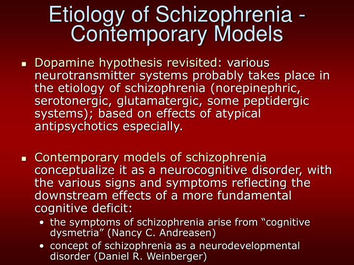 Etiology of Schizophrenia - Contemporary Models