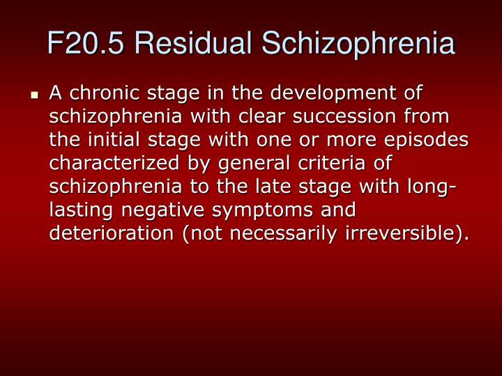 F20.5 Residual Schizophrenia