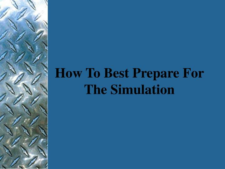 How To Best Prepare For The Simulation