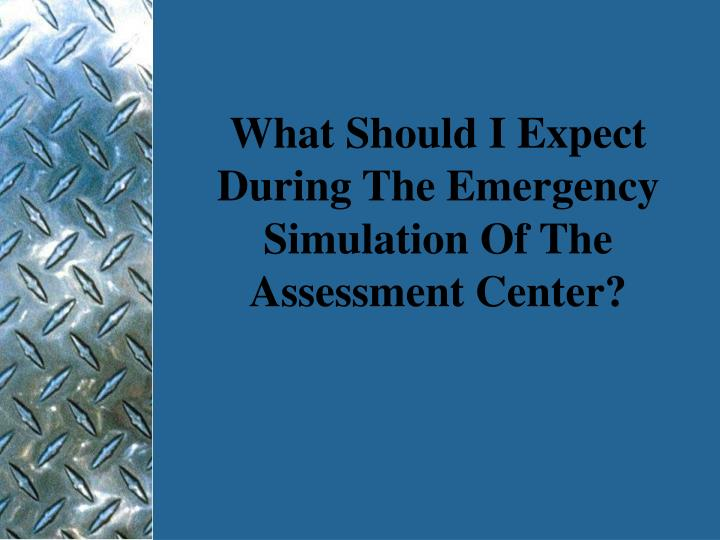 What Should I Expect During The Emergency Simulation Of The Assessment Center?