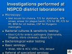 investigations performed at nspcd district laboratories