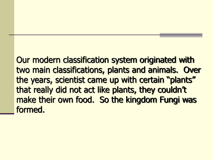Our modern classification system originated with