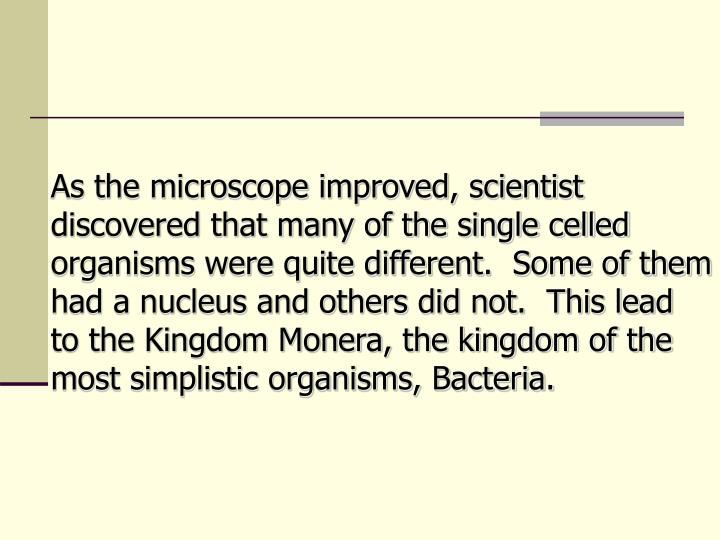 As the microscope improved, scientist