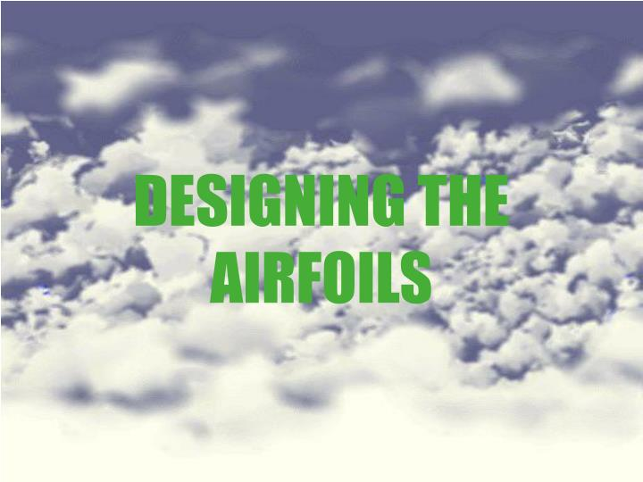 DESIGNING THE AIRFOILS