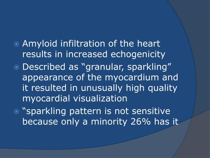Amyloid infiltration of the heart results in increased echogenicity