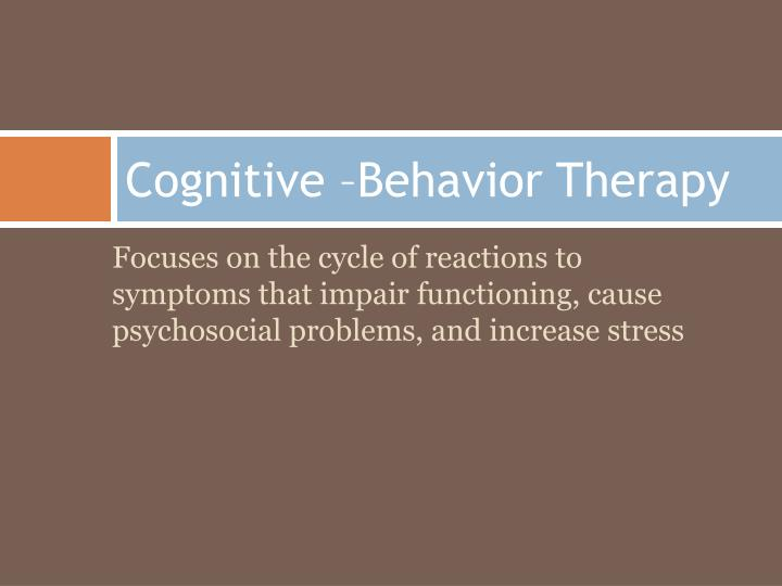 Cognitive –Behavior Therapy