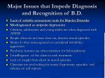 major issues that impede diagnosis and recognition of b d