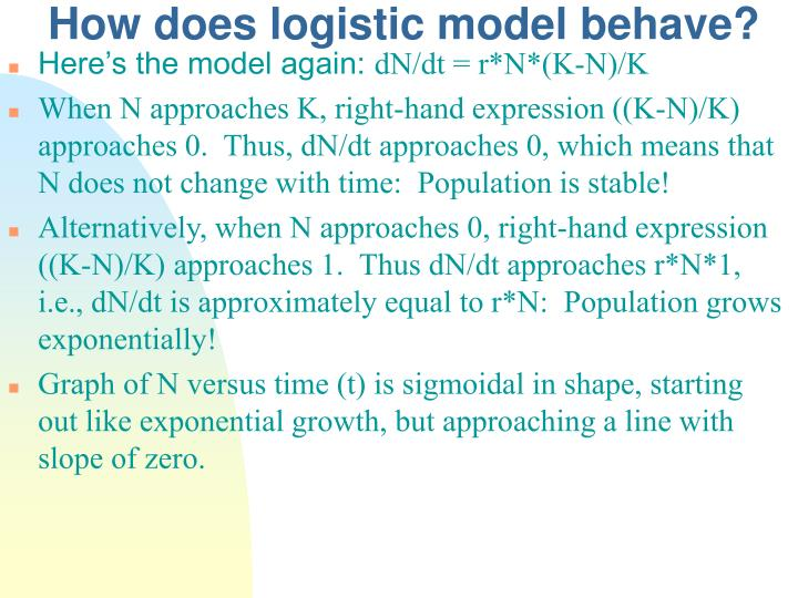 How does logistic model behave?