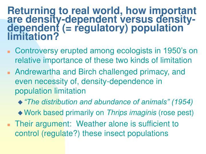 Returning to real world, how important are density-dependent versus density-dependent (= regulatory) population limitation?