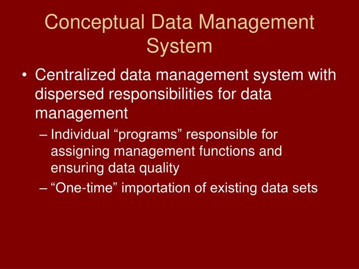 Conceptual Data Management System