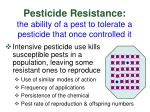 pesticide resistance the ability of a pest to tolerate a pesticide that once controlled it