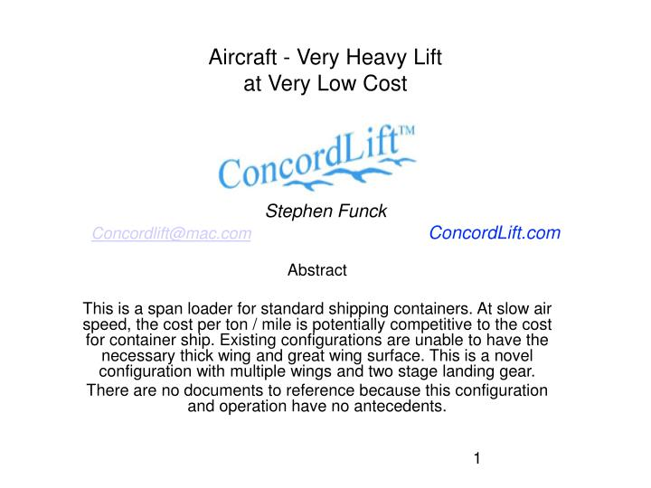 aircraft very heavy lift at very low cost stephen funck concordlift@mac com concordlift com