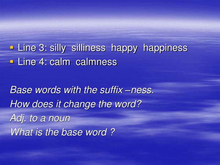 Line 3: silly  silliness  happy  happiness