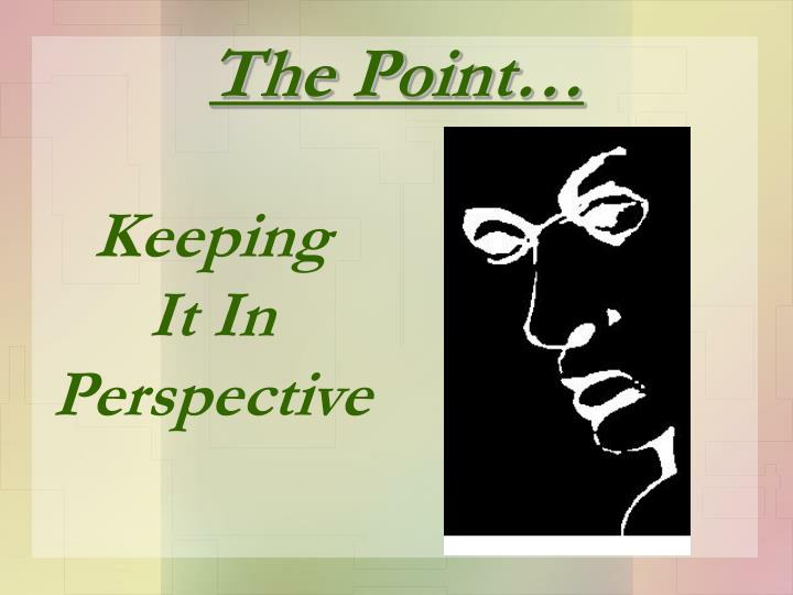 The Point…