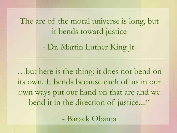 The arc of the moral universe is long, but it bends toward justice