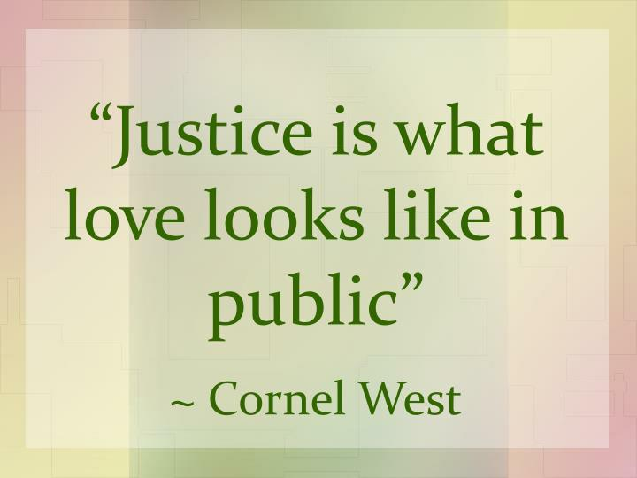 """""""Justice is what love looks like in public"""""""