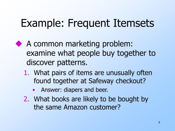 Example: Frequent Itemsets