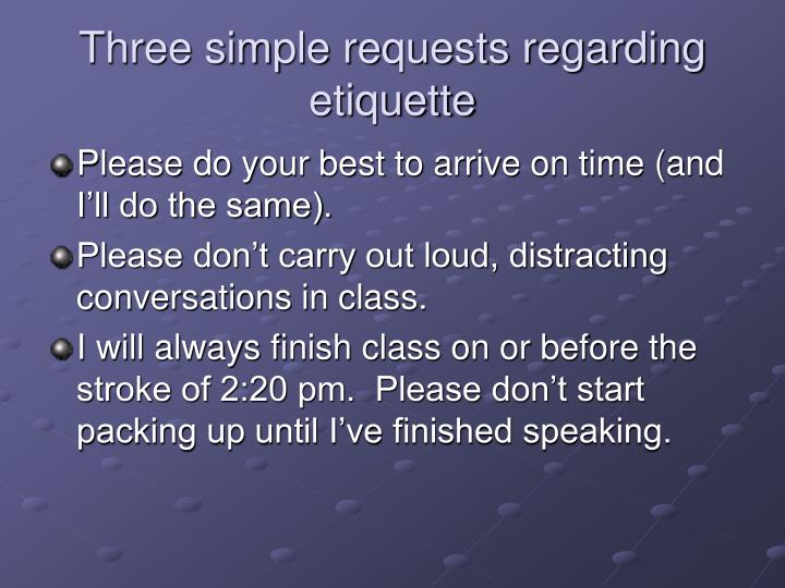 Three simple requests regarding etiquette