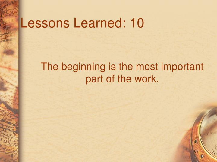 Lessons Learned: 10