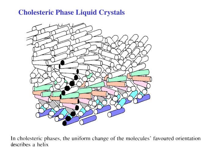 Cholesteric Phase Liquid Crystals