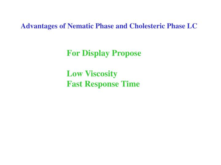 Advantages of Nematic Phase and Cholesteric Phase LC