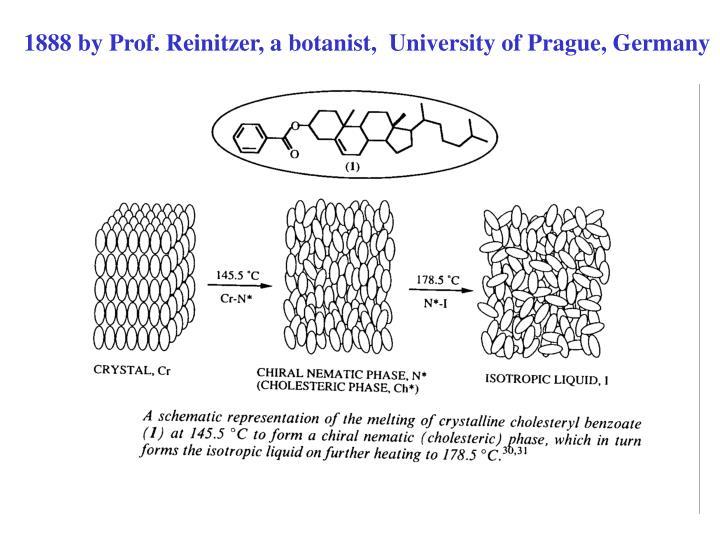 1888 by Prof. Reinitzer, a botanist,  University of Prague, Germany