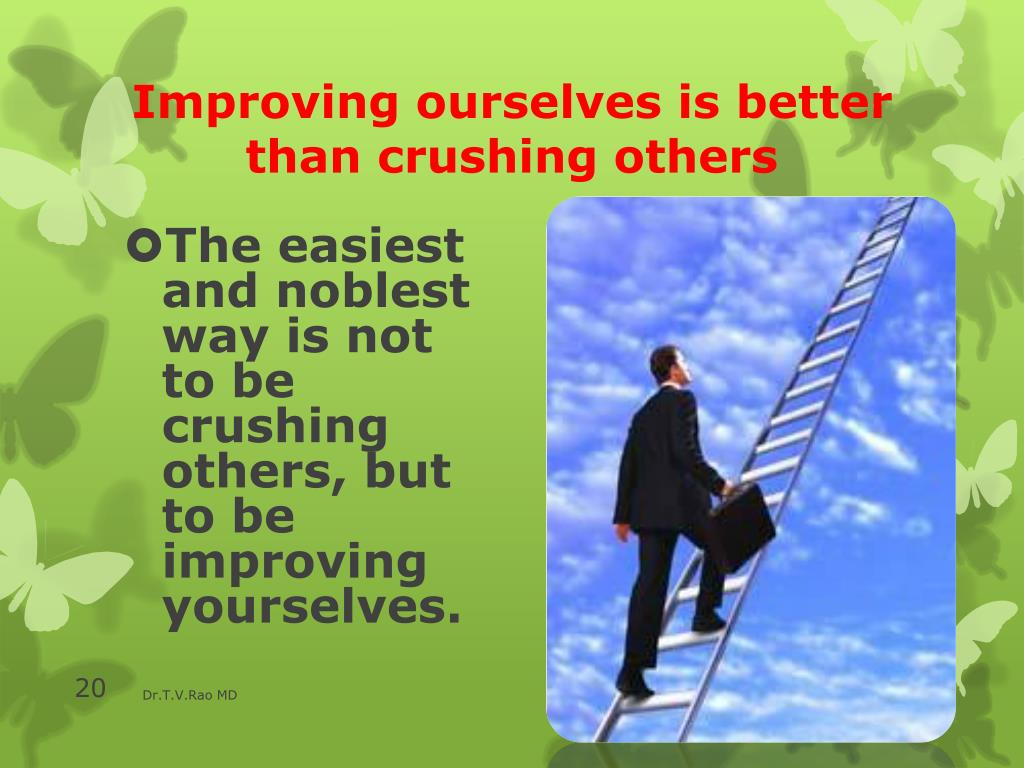 Improving ourselves is better than crushing others
