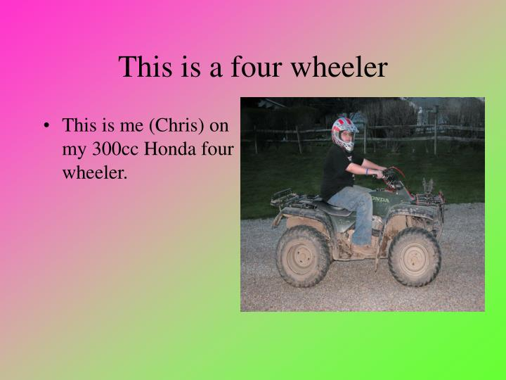 This is a four wheeler