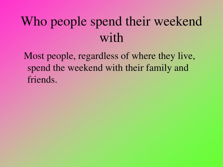 Who people spend their weekend with
