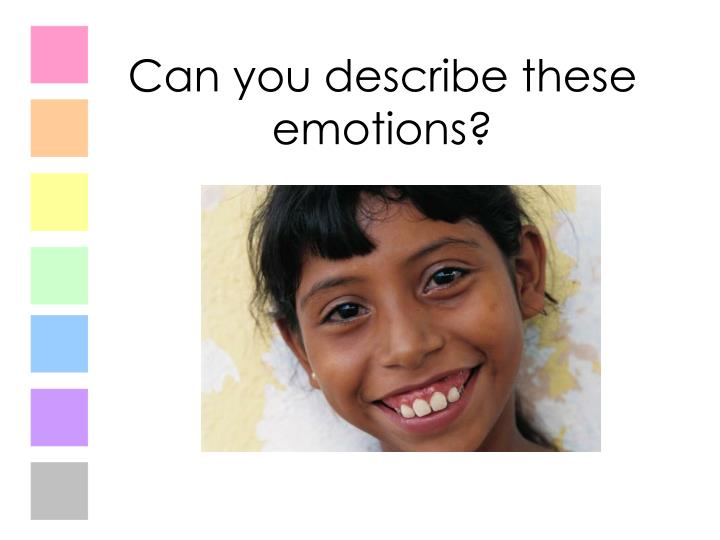 Can you describe these emotions?