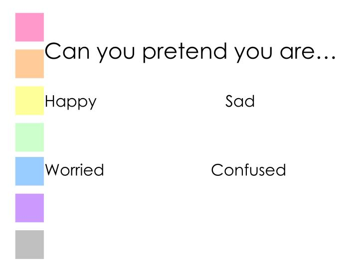 Can you pretend you are…