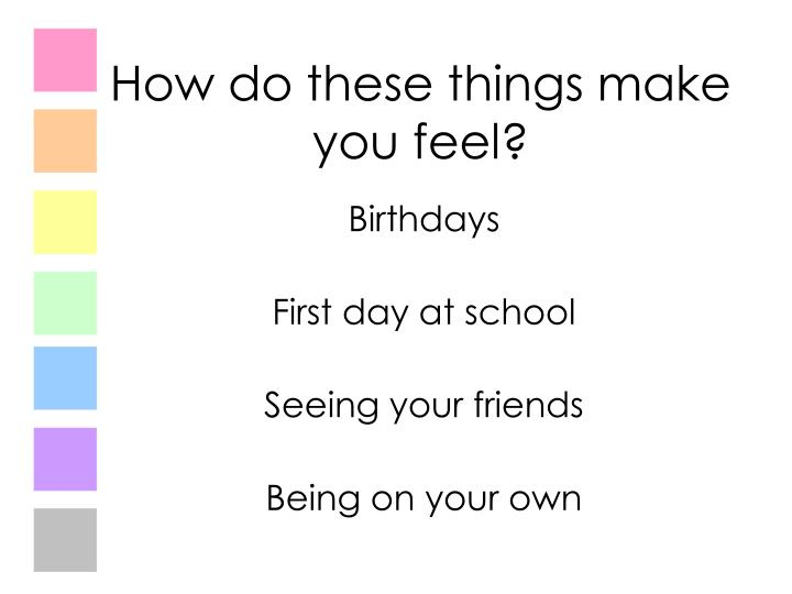 How do these things make you feel?