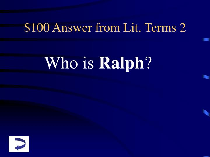$100 Answer from Lit. Terms 2