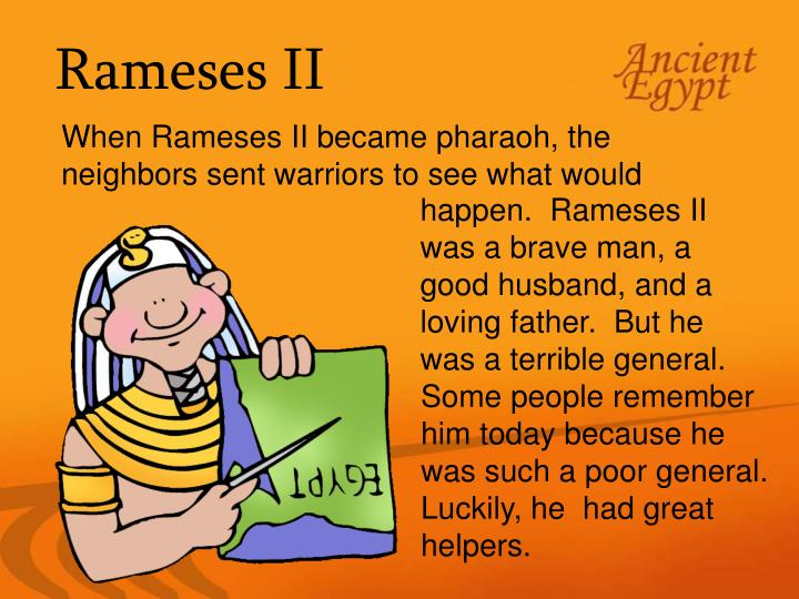 When Rameses II became pharaoh, the neighbors sent warriors to see what would