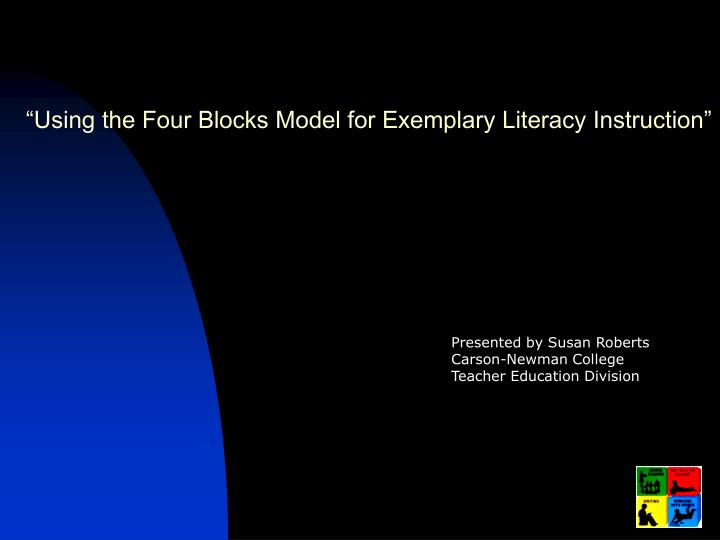 """Using the Four Blocks Model for Exemplary Literacy Instruction"""