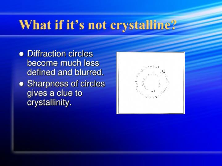 What if it's not crystalline?