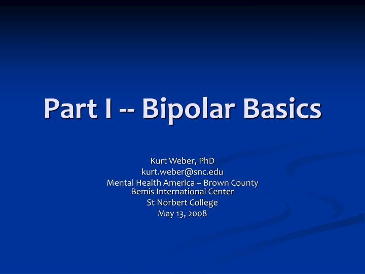 Part I -- Bipolar Basics