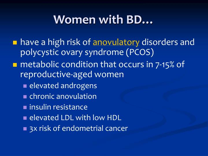 Women with BD…