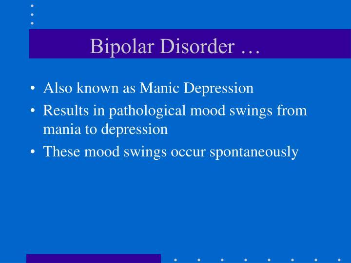 Bipolar Disorder …