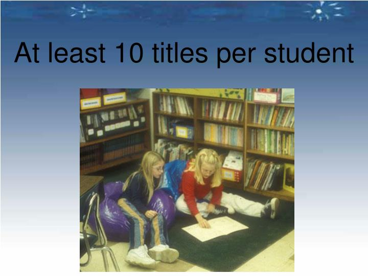 At least 10 titles per student