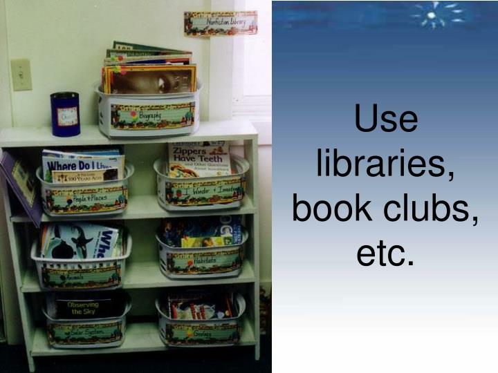 Use libraries, book clubs, etc.