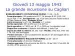 gioved 13 maggio 1943 la grande incursione su cagliari