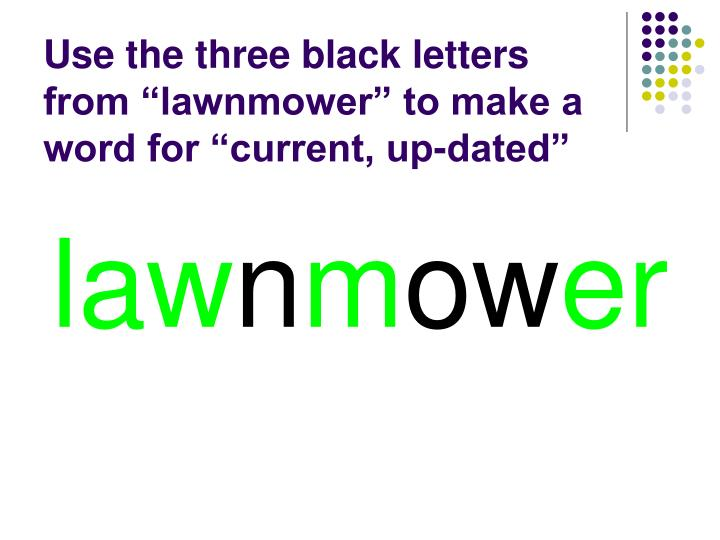 """Use the three black letters from """"lawnmower"""" to make a word for """"current, up-dated"""""""