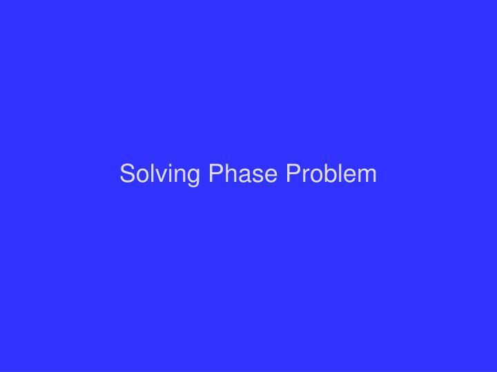 Solving Phase Problem