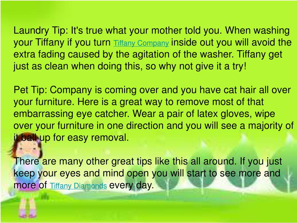 Laundry Tip: It's true what your mother told you. When washing your Tiffany if you turn