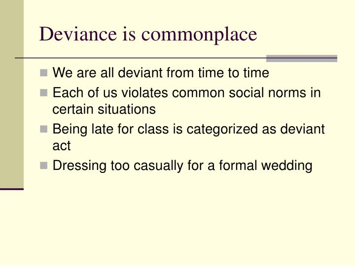 Deviance is commonplace